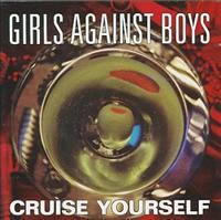 GIRLS AGAINST BOYS - Cruise Yourself CD