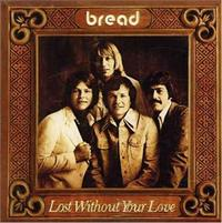BREAD - Lost Without Your Love LP