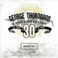 Greatest Hits: 30 Years O - THOROGOOD, GEORGE & DESTR