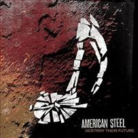 AMERICAN STEEL - Destroy Your Future