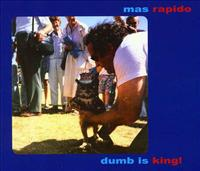 MAS RAPIDO - Dumb Is King!