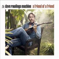 RAWLINGS, DAVE -MACHINE- - A Friend Of A Friend