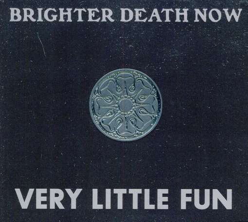 BRIGHTER DEATH NOW - Very Little Fun Record