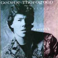 THOROGOOD, GEORGE - Maverick