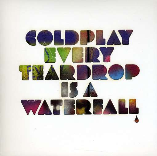 COLDPLAY - Every Teardrop Is A..